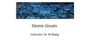 Electric Circuits Instructor Dr Ni Zhang Instructor Dr