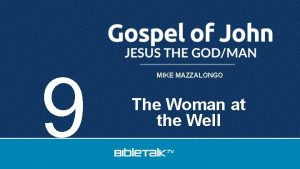 9 MIKE MAZZALONGO The Woman at the Well