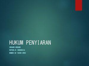 HUKUM PENYIARAN UNDANGUNDANG REPUBLIK INDONESIA NOMOR 32 TAHUN