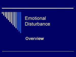 Emotional Disturbance Overview IDEA Definition o Serious Emotional