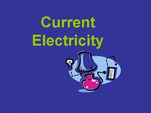 Current Electricity Current Electricity Current Electricity is due