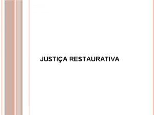 JUSTIA RESTAURATIVA Origens da justia restaurativa Legado dos