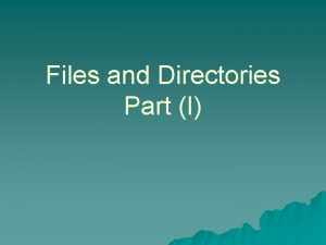 Files and Directories Part I Storing Data Using