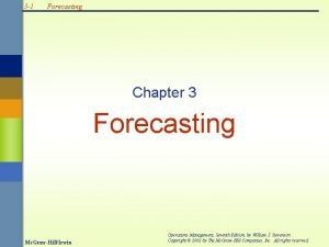3 1 Forecasting Chapter 3 Forecasting Mc GrawHillIrwin