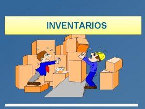 INVENTARIOS DEFINICION DE INVENTARIOS 4 Los inventarios son