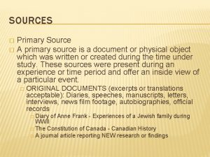 SOURCES Primary Source A primary source is a