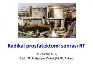 Radikal prostatektomi sonras RT Dr Diclehan KILI Gazi