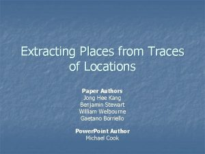 Extracting Places from Traces of Locations Paper Authors