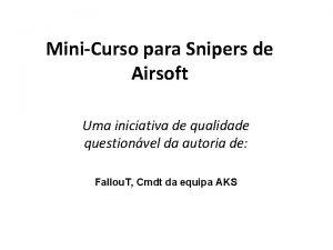 MiniCurso para Snipers de Airsoft Uma iniciativa de