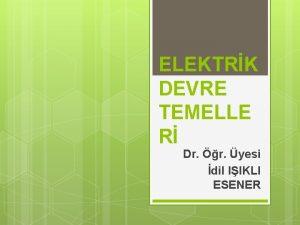 ELEKTRK DEVRE TEMELLE R Dr r yesi dil