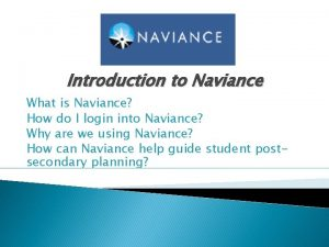 Introduction to Naviance What is Naviance How do