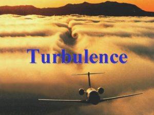 Turbulence Turbulence Atmosfrick vzduch pedstavuje pohybliv prosted ve