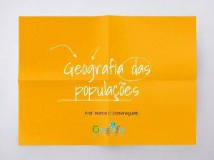 Geografia das populaes Prof Marcio C Domeneguetti Primeiras