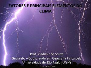 FATORES E PRINCIPAIS ELEMENTOS DO CLIMA Prof Vladimir