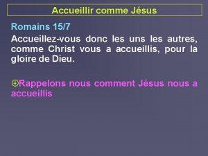 Accueillir comme Jsus Romains 157 Accueillezvous donc les