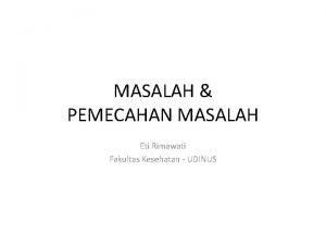 MASALAH PEMECAHAN MASALAH Eti Rimawati Fakultas Kesehatan UDINUS