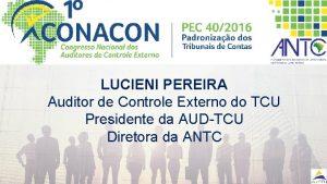 LUCIENI PEREIRA Auditor de Controle Externo do TCU