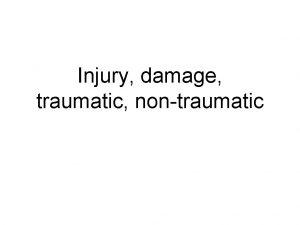 Injury damage traumatic nontraumatic Injury Hurt damage or