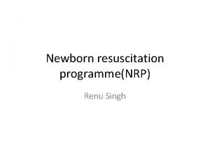 Newborn resuscitation programmeNRP Renu Singh Burden of the
