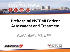 Prehospital NSTEMI Patient Assessment and Treatment Paul A