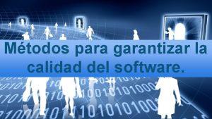 Mtodos para garantizar la calidad del software Calidad