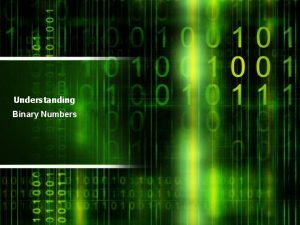 Understanding Binary Numbers Introduction Understanding Binary Numbers 1