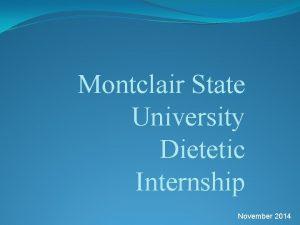 Montclair State University Dietetic Internship November 2014 Presentation