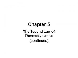 Chapter 5 The Second Law of Thermodynamics continued