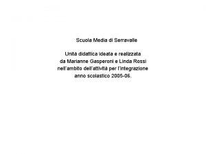 Scuola Media di Serravalle Unit didattica ideata e