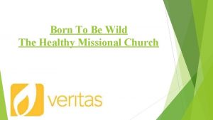 Born To Be Wild The Healthy Missional Church