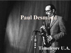Paul Desmond Timofeyev U A Paul Desmond born