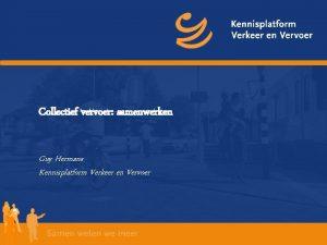 Collectief vervoer samenwerken Guy Hermans Kennisplatform Verkeer en