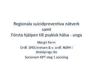 Regionala suicidpreventiva ntverk samt Frsta hjlpen till psykisk