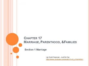 CHAPTER 17 MARRIAGE PARENTHOOD FAMILIES Section 1 Marriage