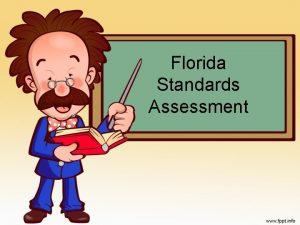 Florida Standards Assessment Benefits of Florida Standards Preparation