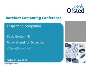 Barefoot Computing Conference Inspecting computing David Brown HMI