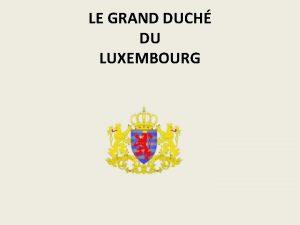 LE GRAND DUCH DU LUXEMBOURG LE GRAND DUCH