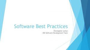 Software Best Practices Christopher Lorton IDM Software Development