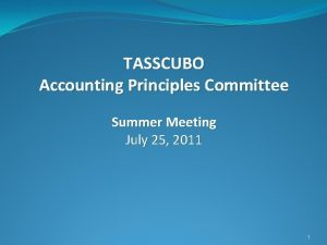 TASSCUBO Accounting Principles Committee Summer Meeting July 25