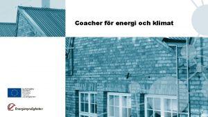 Coacher fr energi och klimat Coacher fr Energi