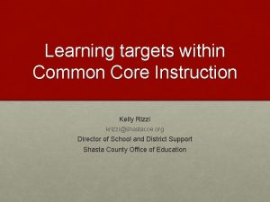 Learning targets within Common Core Instruction Kelly Rizzi