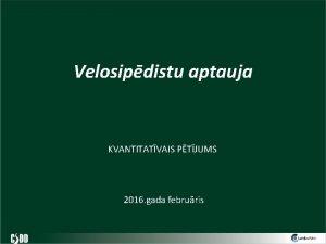 Velosipdistu aptauja KVANTITATVAIS PTJUMS 2016 gada februris SATURS