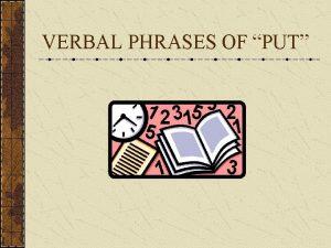 VERBAL PHRASES OF PUT Put Away To set