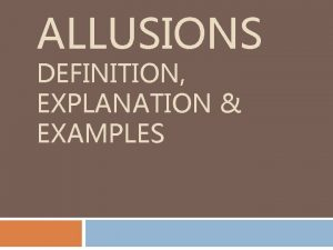 ALLUSIONS DEFINITION EXPLANATION EXAMPLES What are Allusions Definition