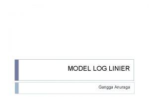 MODEL LOG LINIER Gangga Anuraga MODEL LOG LINIER