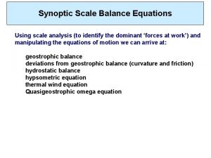 Synoptic Scale Balance Equations Using scale analysis to