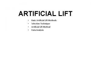 ARTIFICIAL LIFT Basic Artificial Lift Methods Selection Technique