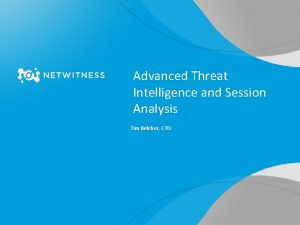 Advanced Threat Intelligence and Session Analysis Tim Belcher