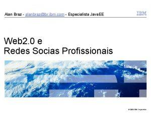 Alan Braz alanbrazbr ibm com Especialista Java EE