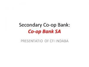 Secondary Coop Bank Coop Bank SA PRESENTATIO OF